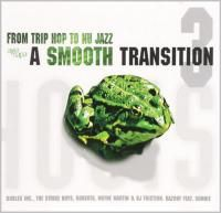 A Smooth Transition 3 - From Trip Hop To Nu Jazz (2004) - 2 CD Box Set