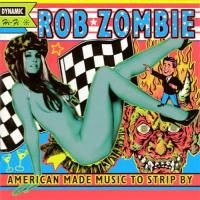 Rob Zombie - American Made Music To Strip By (1999)