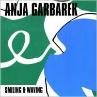 Anja Garbarek - Smiling & Waving (2001)