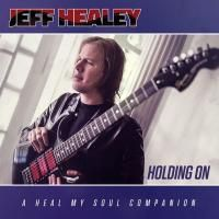 Jeff Healey - Holding On (A Heal My Soul Companion) (2016)