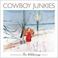 Cowboy Junkies - The Wilderness: The Nomad Series - Vol.4 (2012)