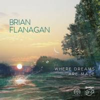 Brian Flanagan ‎- Where Dreams Are Made (2017) - Hybrid SACD