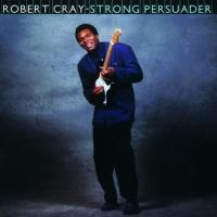 Robert Cray - Strong Persuader (1986)