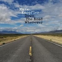 Mark Knopfler - Down The Road Wherever (2018) - Deluxe Edition
