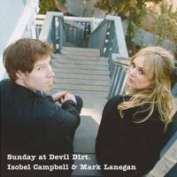 Isobel Campbell and Mark Lanegan - Sunday At Devil Dirt (2008)