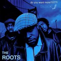 The Roots - Do You Want More?!!!??! (1995)
