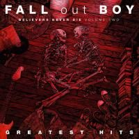 Fall Out Boy - Believers Never Die: Greatest Hits Vol. 2 (2019)