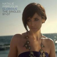 Natalie Imbruglia - Glorious. The Singles 97-07 (2007)