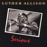 Luther Allison - Serious (1987) - Original recording remastered