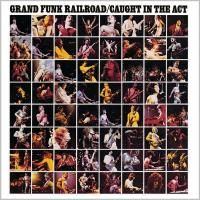 Grand Funk Railroad - Caught In The Act (1975) - Original recording reissued