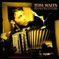 Tom Waits - Franks Wild Years (1987)