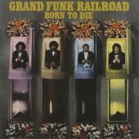 Grand Funk Railroad - Born to Die (1975) - Original recording reissued