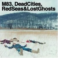 M83 - Dead Cities, Red Seas & Lost Ghosts (2004)