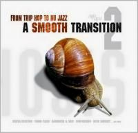 A Smooth Transition 2 - From Trip Hop To Nu Jazz (2002) - 2 CD Box Set