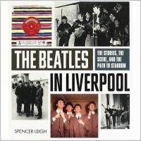 The Beatles In Liverpool: The Stories, The Scene, And The Path To Stardom (Мягкий переплет)