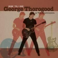 George Thorogood & The Destroyers - Ride 'Til I Die (2003) - LP+CD Limited Edition