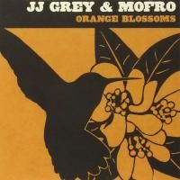 JJ Grey & Mofro - Orange Blossoms (2008)