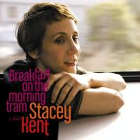Stacey Kent - Breakfast On The Morning Tram (2007)