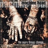 Machine Head - The More Things Change ... (1997)