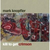Mark Knopfler - Kill To Get Crimson (2007)