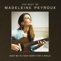 Madeleine Peyroux - Keep Me In Your Heart For A While: Best Of (2014) - 2 CD Box Set