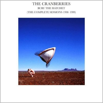 The Cranberries - Bury The Hatchet (The Complete Sessions 1998-1999) (1998)