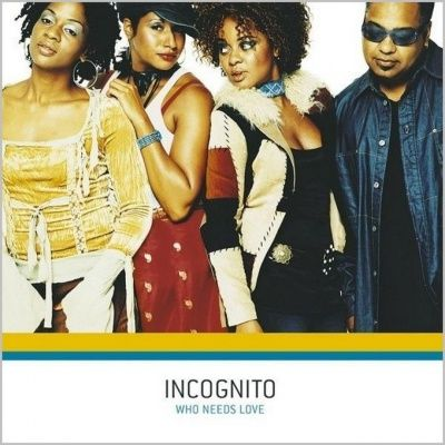 Incognito - Who Needs Love (2002)