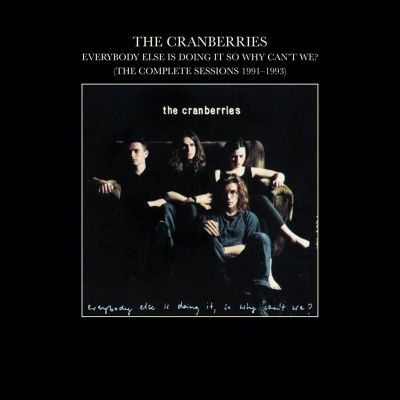 The Cranberries - Everybody Else Is Doing It, So Why Can't We? (The Complete Sessions 1991-1993) (1993)